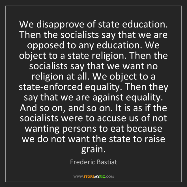 Frederic Bastiat: We disapprove of state education. Then the socialists...
