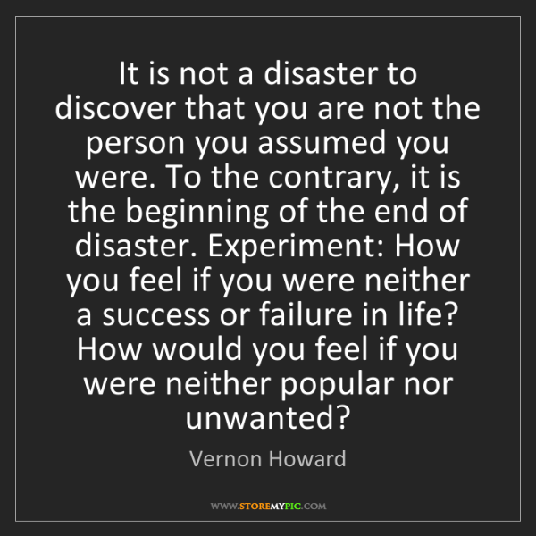 Vernon Howard: It is not a disaster to discover that you are not the...
