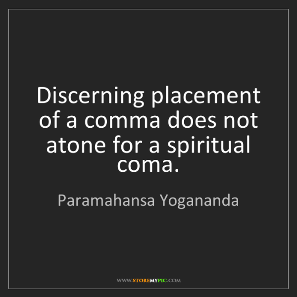 Paramahansa Yogananda: Discerning placement of a comma does not atone for a...