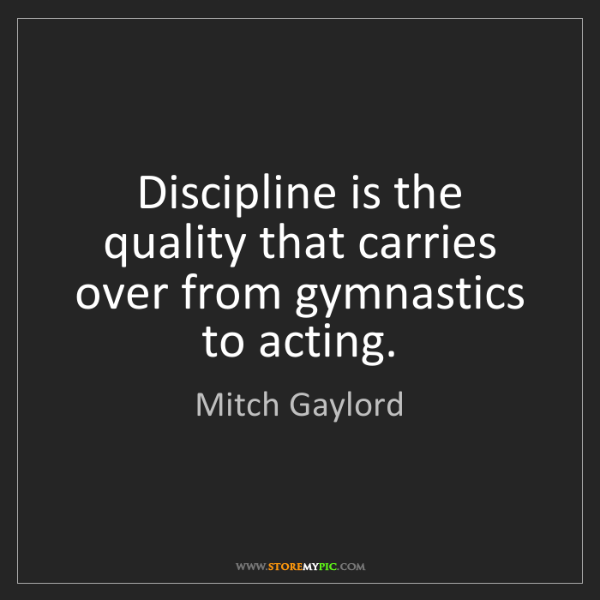 Mitch Gaylord: Discipline is the quality that carries over from gymnastics...