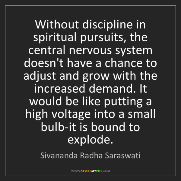 Sivananda Radha Saraswati: Without discipline in spiritual pursuits, the central...