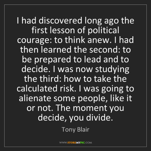 Tony Blair: I had discovered long ago the first lesson of political...