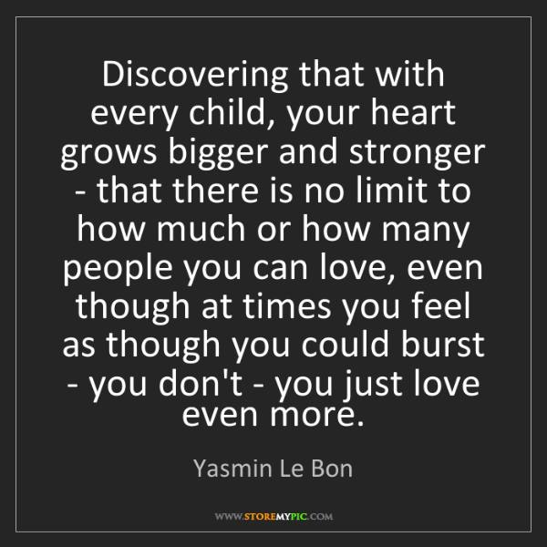 Yasmin Le Bon: Discovering that with every child, your heart grows bigger...
