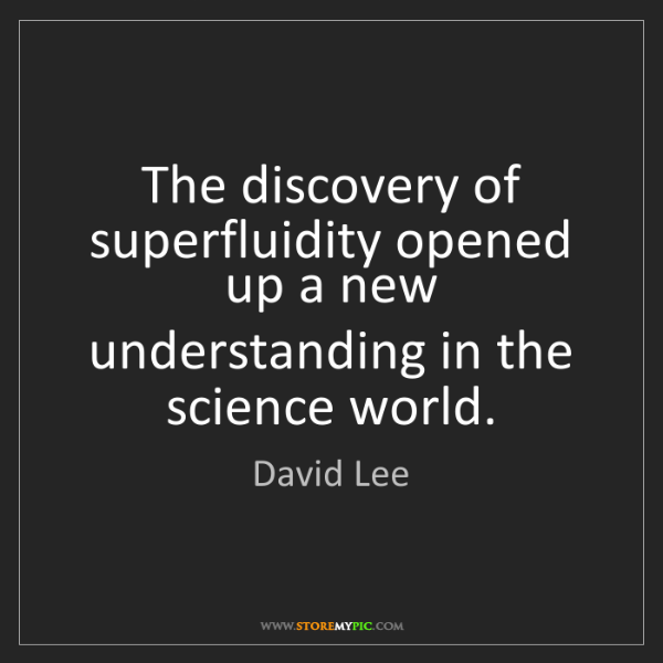 David Lee: The discovery of superfluidity opened up a new understanding...