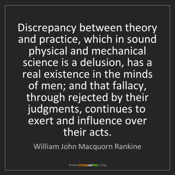 William John Macquorn Rankine: Discrepancy between theory and practice, which in sound...