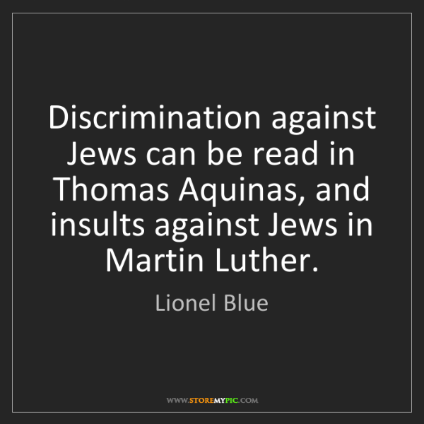 Lionel Blue: Discrimination against Jews can be read in Thomas Aquinas,...