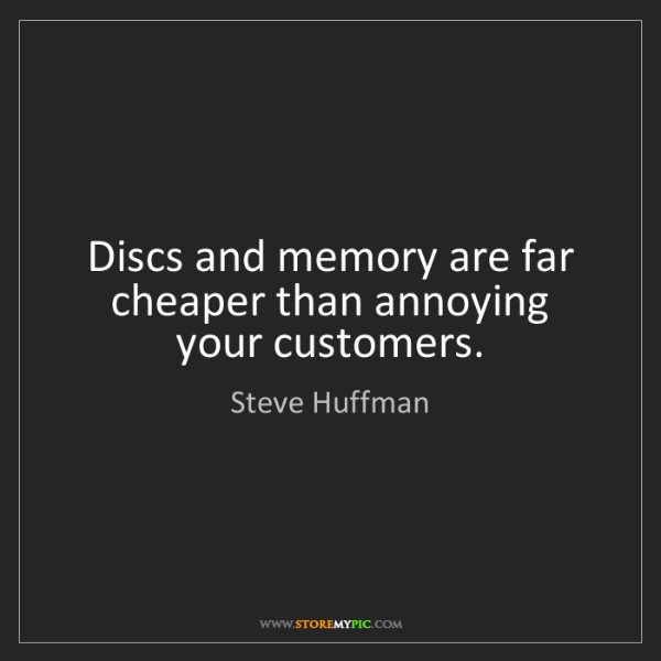 Steve Huffman: Discs and memory are far cheaper than annoying your customers.