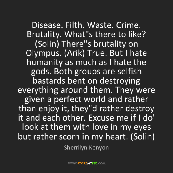 Sherrilyn Kenyon: Disease. Filth. Waste. Crime. Brutality. What's there...