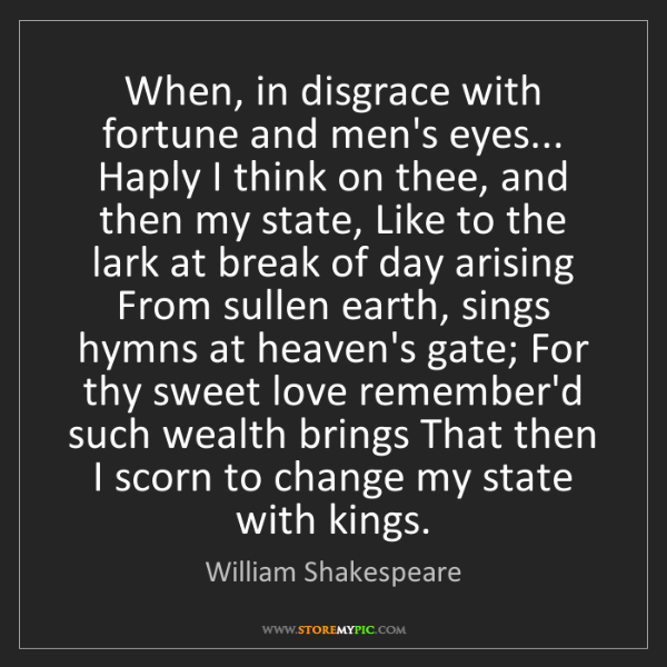 William Shakespeare: When, in disgrace with fortune and men's eyes... Haply...