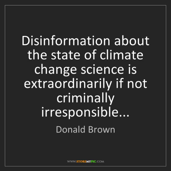 Donald Brown: Disinformation about the state of climate change science...
