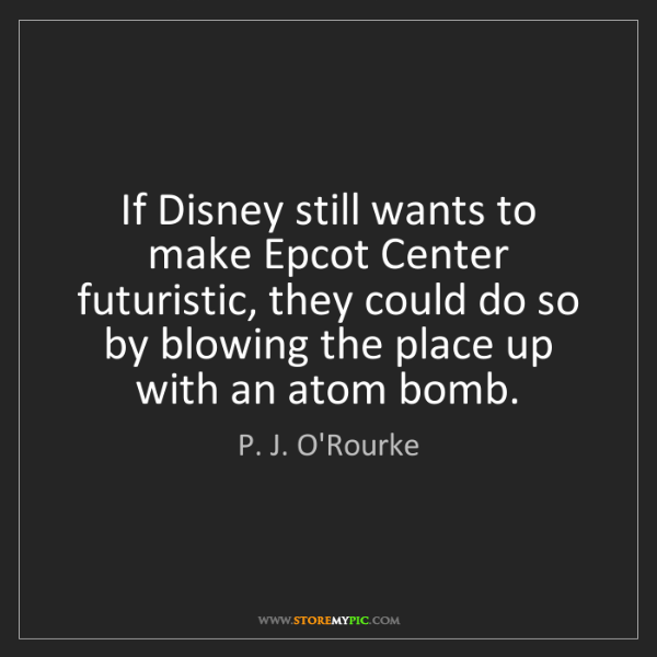 P. J. O'Rourke: If Disney still wants to make Epcot Center futuristic,...