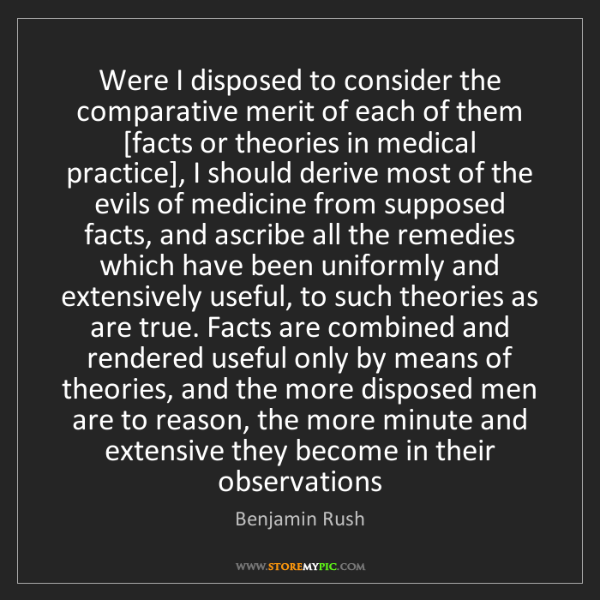 Benjamin Rush: Were I disposed to consider the comparative merit of...