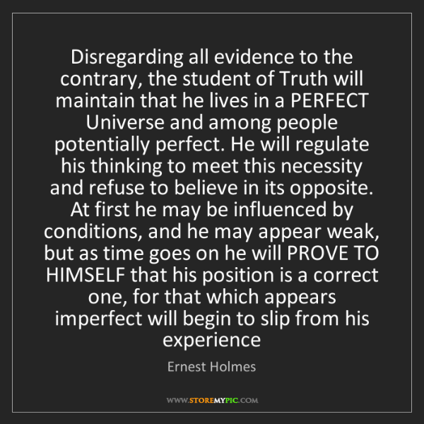 Ernest Holmes: Disregarding all evidence to the contrary, the student...