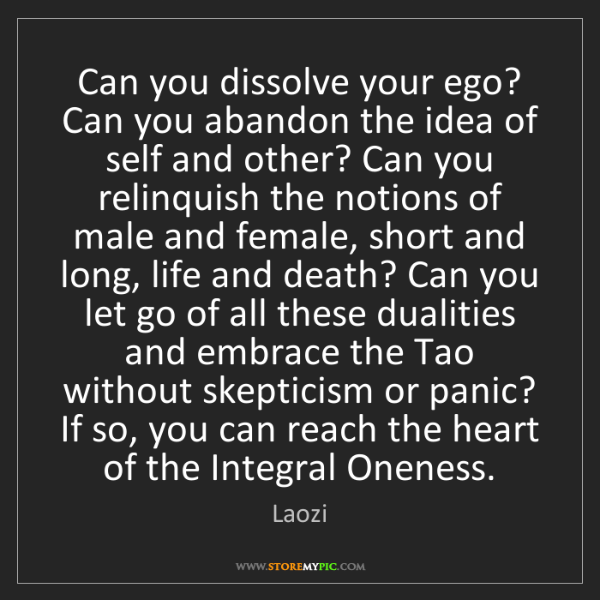 Laozi: Can you dissolve your ego? Can you abandon the idea of...
