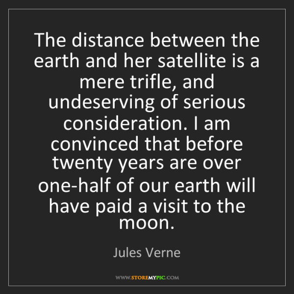 Jules Verne: The distance between the earth and her satellite is a...