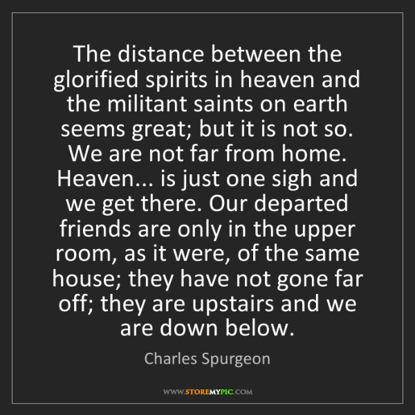 Charles Spurgeon: The distance between the glorified spirits in heaven...