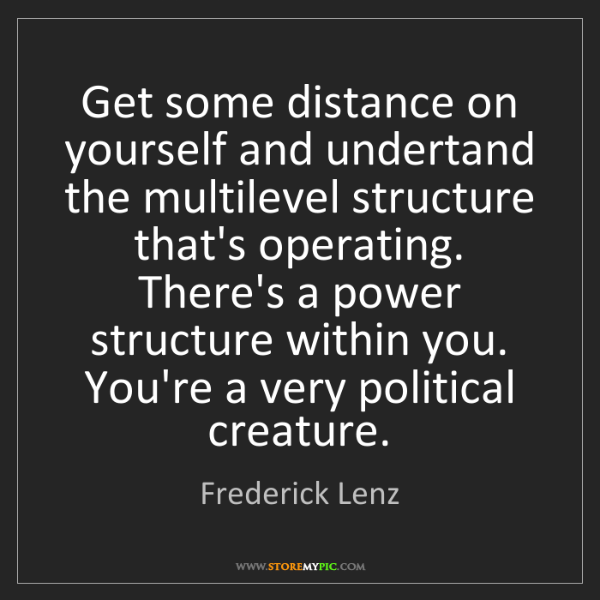 Frederick Lenz: Get some distance on yourself and undertand the multilevel...