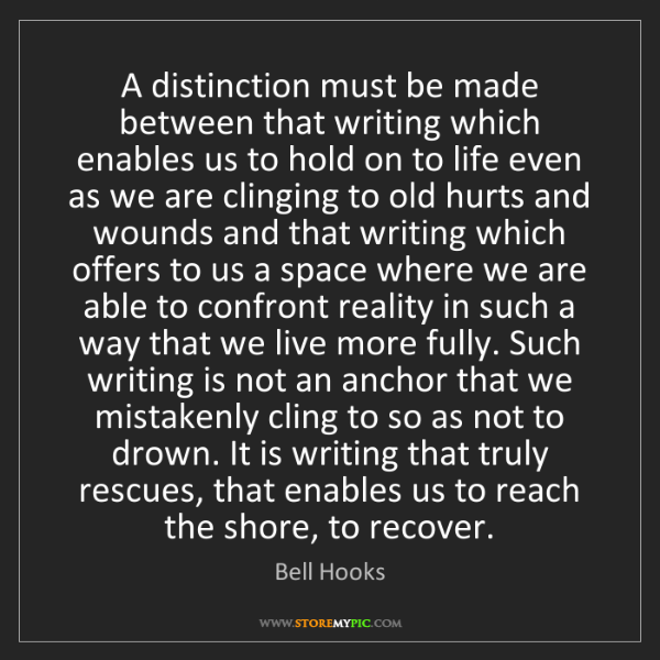 Bell Hooks: A distinction must be made between that writing which...
