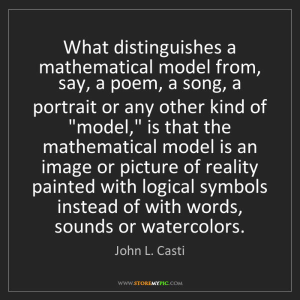 John L. Casti: What distinguishes a mathematical model from, say, a...