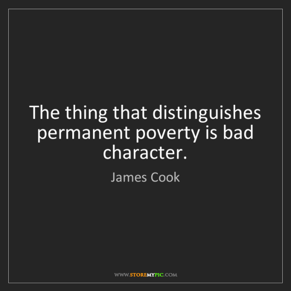 James Cook: The thing that distinguishes permanent poverty is bad...