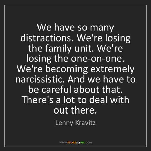 Lenny Kravitz: We have so many distractions. We're losing the family...
