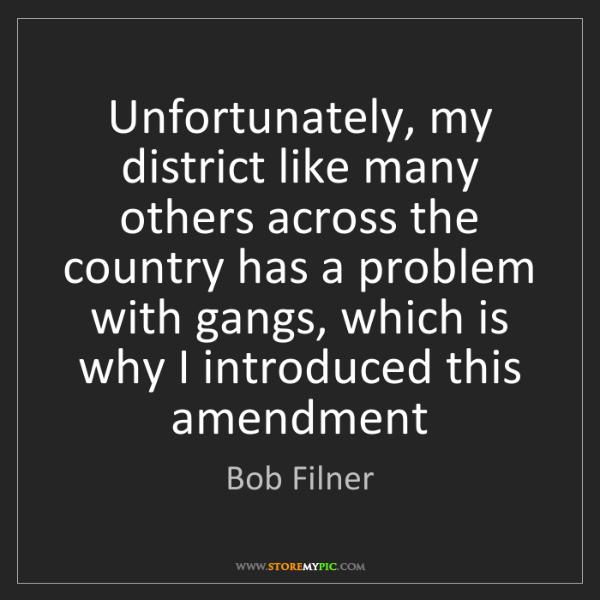 Bob Filner: Unfortunately, my district like many others across the...
