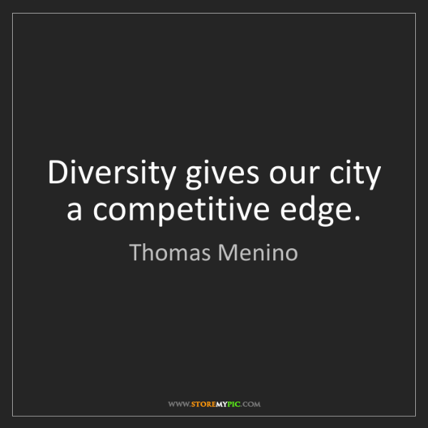 Thomas Menino: Diversity gives our city a competitive edge.