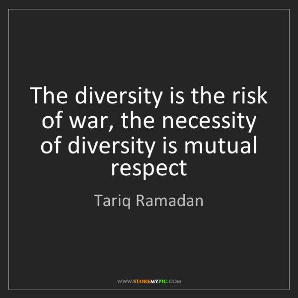 Tariq Ramadan: The diversity is the risk of war, the necessity of diversity...