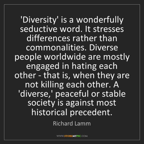 Richard Lamm: 'Diversity' is a wonderfully seductive word. It stresses...