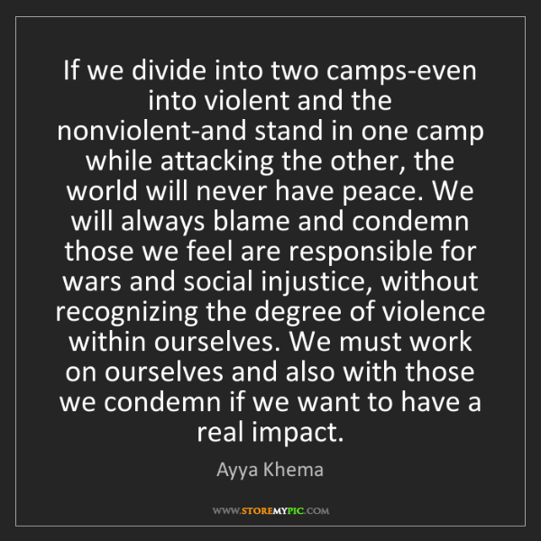 Ayya Khema: If we divide into two camps-even into violent and the...
