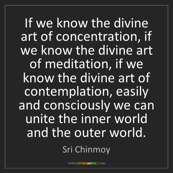 Sri Chinmoy: If we know the divine art of concentration, if we know...