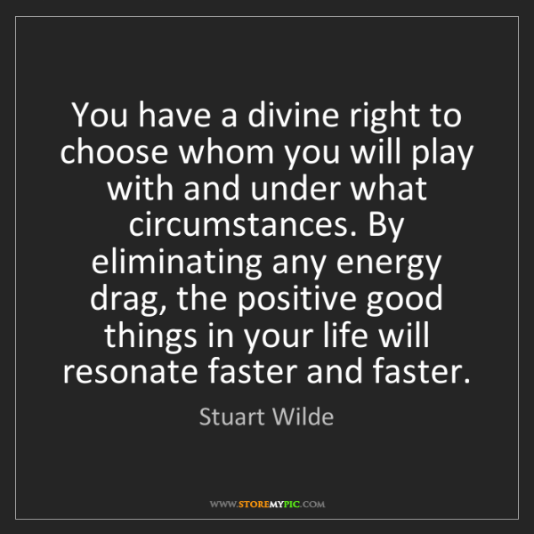 Stuart Wilde: You have a divine right to choose whom you will play...