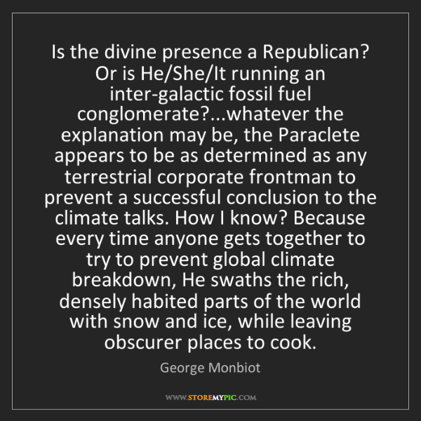 George Monbiot: Is the divine presence a Republican? Or is He/She/It...
