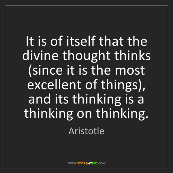 Aristotle: It is of itself that the divine thought thinks (since...