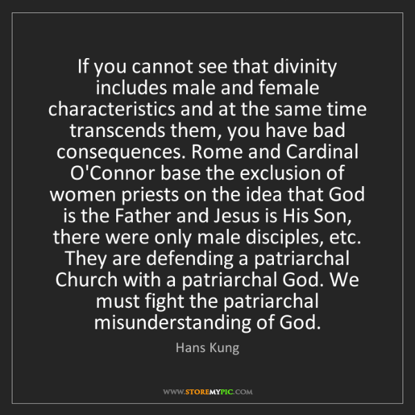 Hans Kung: If you cannot see that divinity includes male and female...