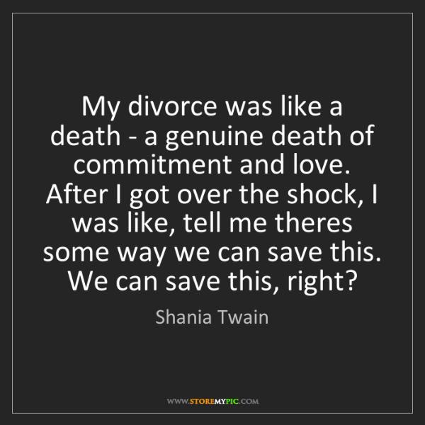 Shania Twain: My divorce was like a death - a genuine death of commitment...
