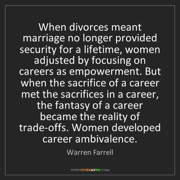 Warren Farrell: When divorces meant marriage no longer provided security...
