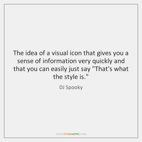 The idea of a visual icon that gives you a sense of ...