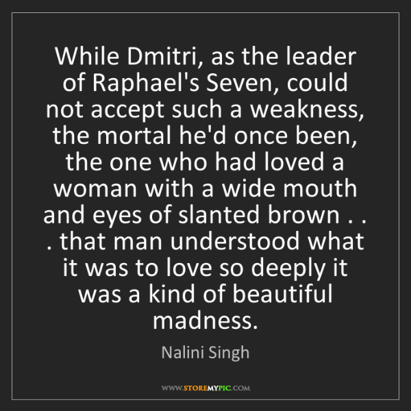 Nalini Singh: While Dmitri, as the leader of Raphael's Seven, could...