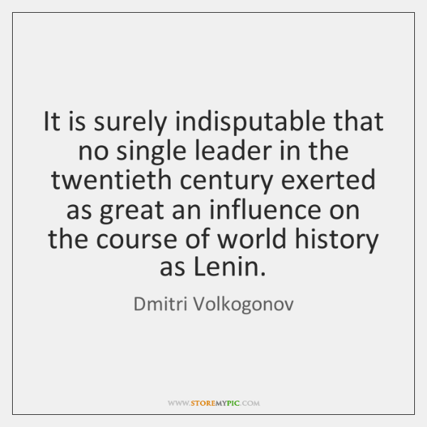 It is surely indisputable that no single leader in the twentieth century ...
