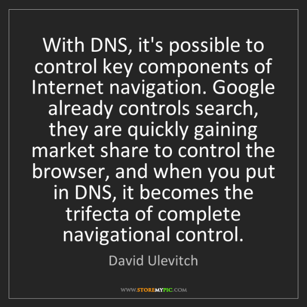 David Ulevitch: With DNS, it's possible to control key components of...