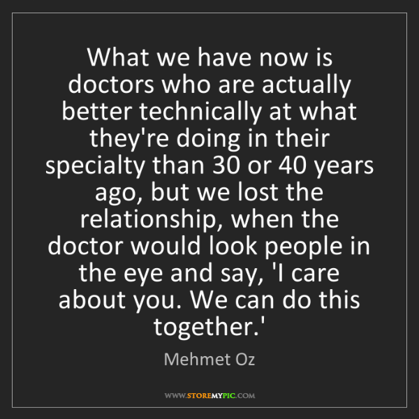 Mehmet Oz: What we have now is doctors who are actually better technically...