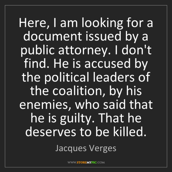 Jacques Verges: Here, I am looking for a document issued by a public...