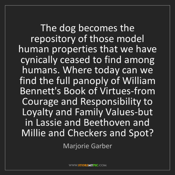 Marjorie Garber: The dog becomes the repository of those model human properties...