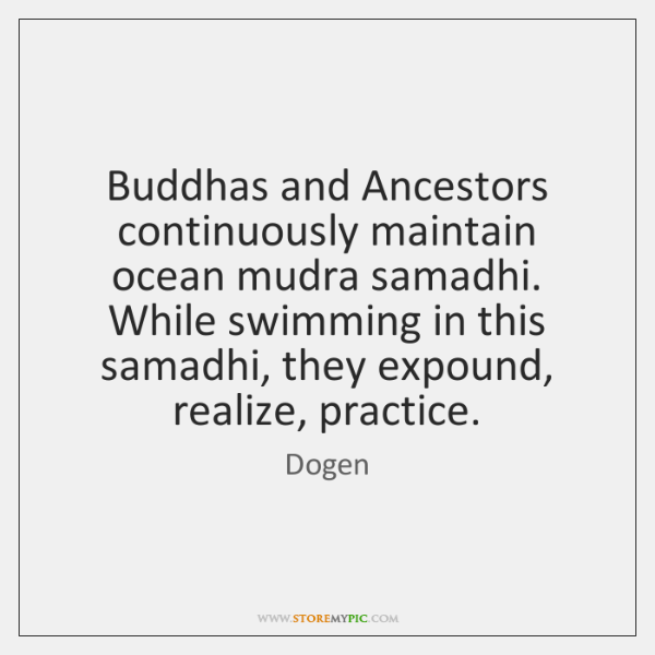 Buddhas and Ancestors continuously maintain ocean mudra samadhi. While swimming in this ...