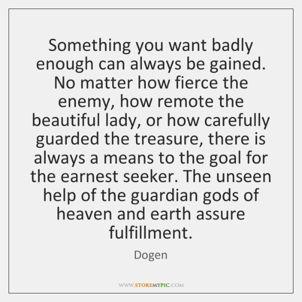Something you want badly enough can always be gained. No matter how ...
