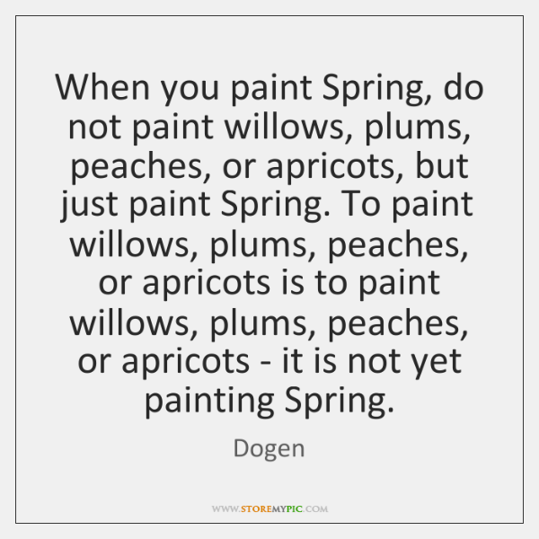 When you paint Spring, do not paint willows, plums, peaches, or apricots, ...