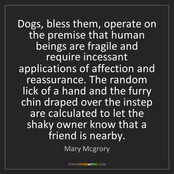 Mary Mcgrory: Dogs, bless them, operate on the premise that human beings...