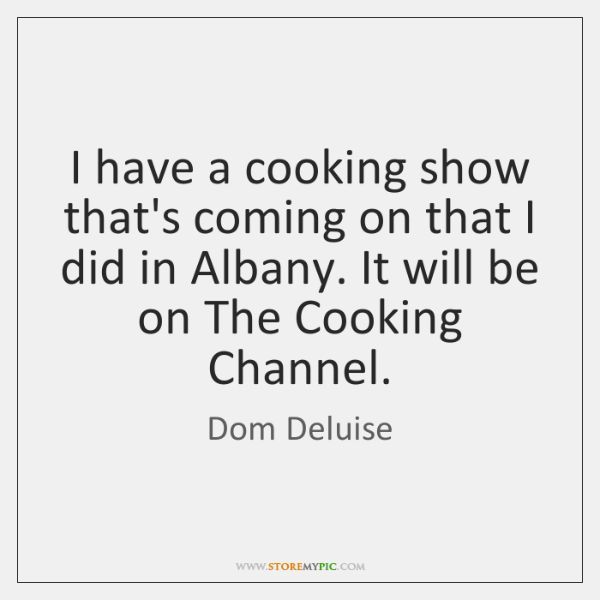 I have a cooking show that's coming on that I did in ...