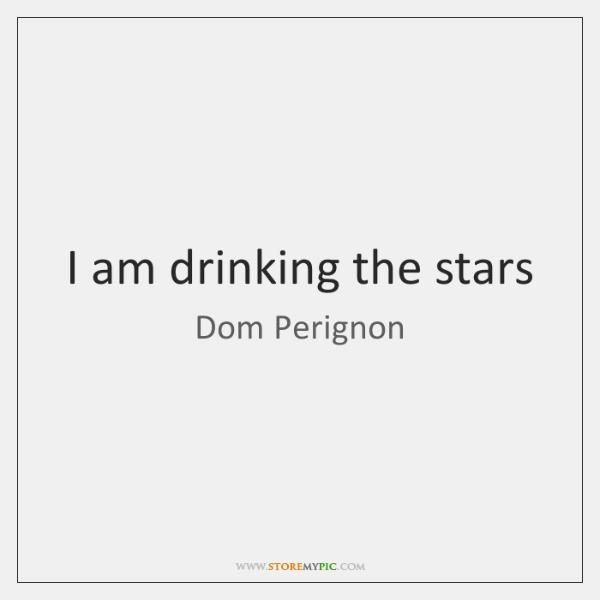 I am drinking the stars